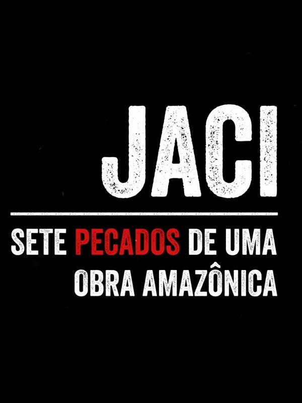 Jaci: Sete Pecados de Uma Obra Amazônica  (2014)