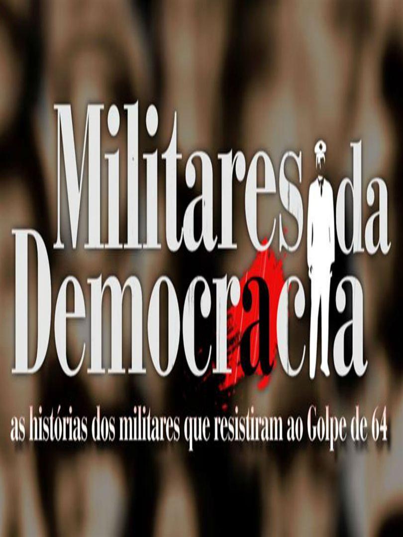 Militares da democracia: Os Militares Que Disseram Não  (2014)