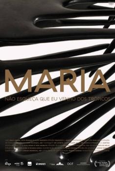 Maria - Não Esqueça que Eu Venho dos Trópicos (2017)